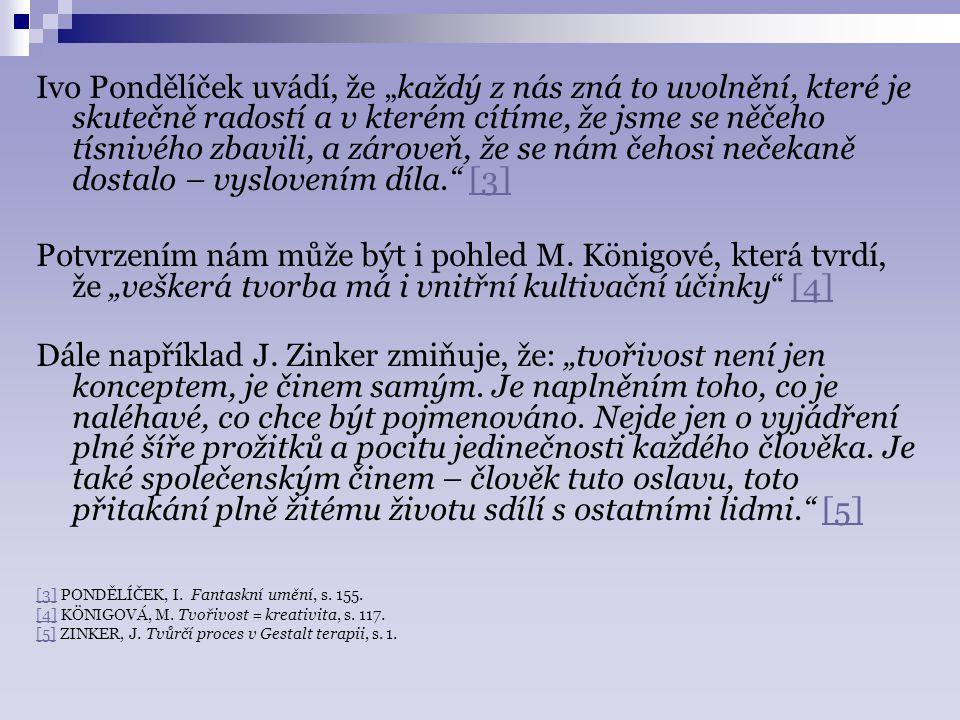 """Ivo Pondělíček uvádí, že """"každý z nás zná to uvolnění, které je skutečně radostí a v kterém cítíme, že jsme se něčeho tísnivého zbavili, a zároveň, že se nám čehosi nečekaně dostalo – vyslovením díla. [3]"""